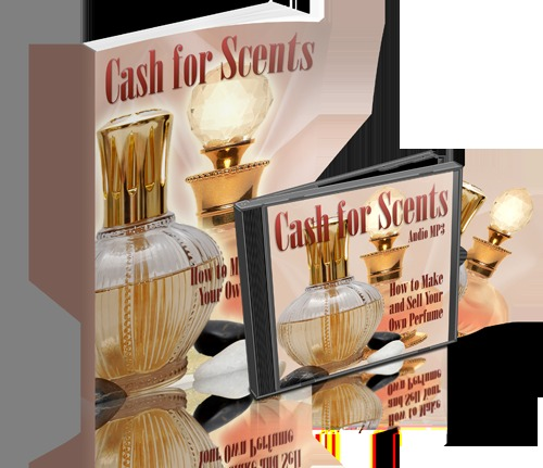 Product picture Cash for Scents - How To Make And Sell Your Own Perfume